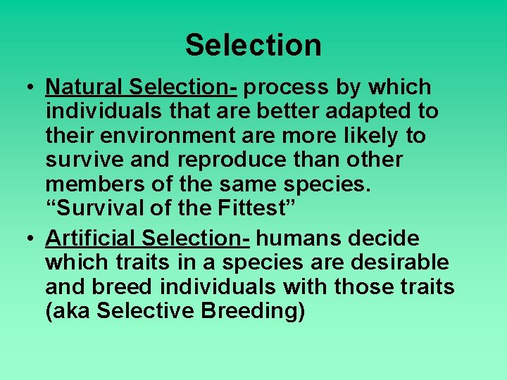 Selection • Natural Selection- process by which individuals that are better adapted to their