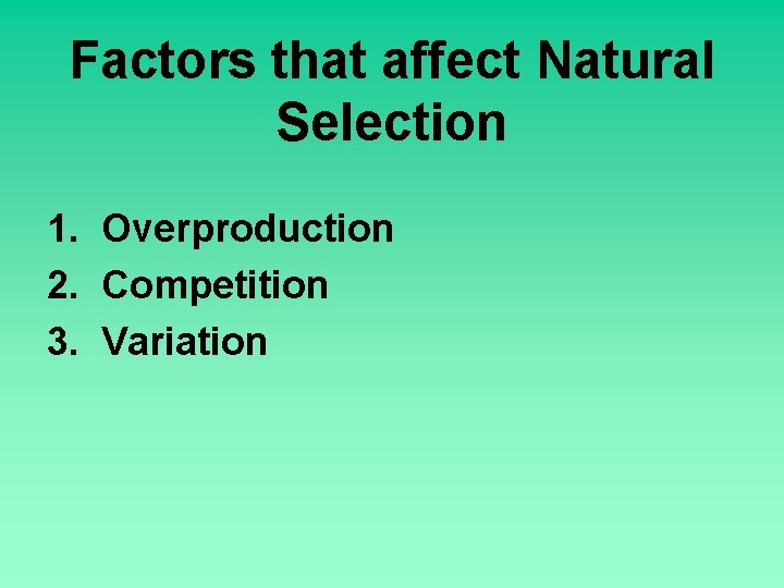 Factors that affect Natural Selection 1. Overproduction 2. Competition 3. Variation