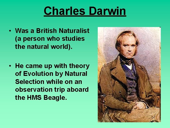 Charles Darwin • Was a British Naturalist (a person who studies the natural world).