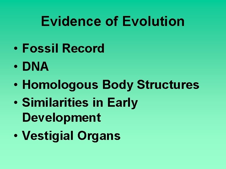 Evidence of Evolution • • Fossil Record DNA Homologous Body Structures Similarities in Early