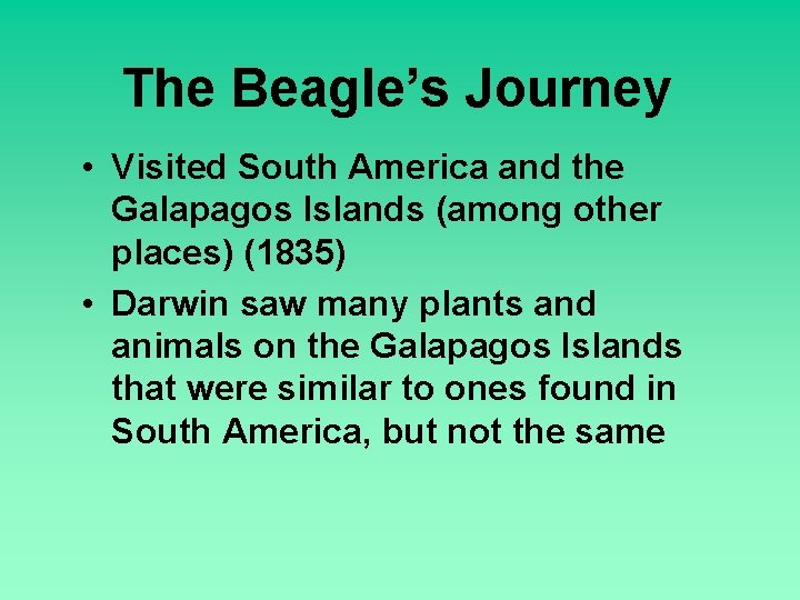 The Beagle's Journey • Visited South America and the Galapagos Islands (among other places)