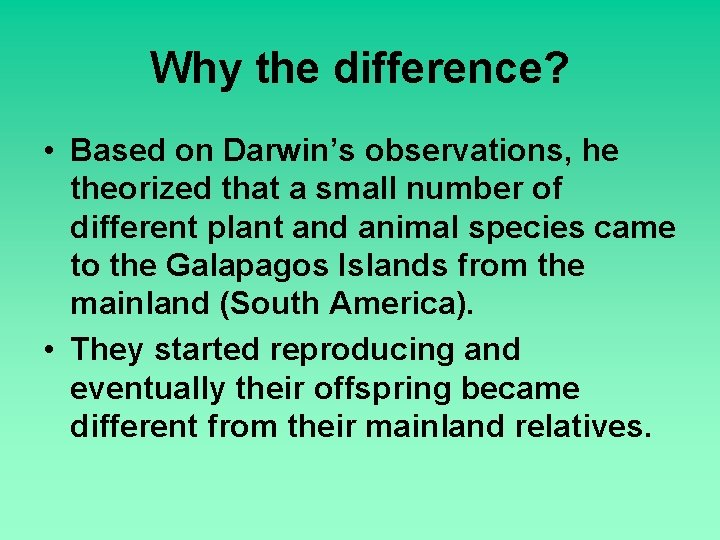 Why the difference? • Based on Darwin's observations, he theorized that a small number