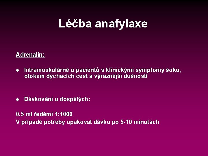 Léčba anafylaxe Adrenalin: l Intramuskulárně u pacientů s klinickými symptomy šoku, otokem dýchacích cest