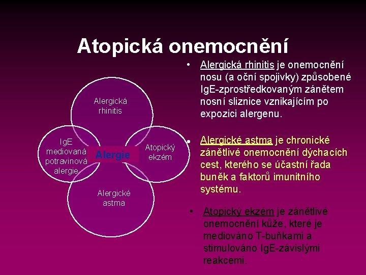 Atopická onemocnění • Alergická rhinitis je onemocnění nosu (a oční spojivky) způsobené Ig. E-zprostředkovaným