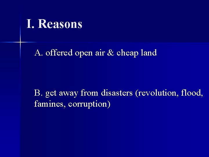 I. Reasons A. offered open air & cheap land B. get away from disasters