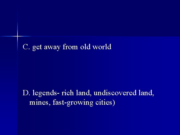 C. get away from old world D. legends- rich land, undiscovered land, mines, fast-growing