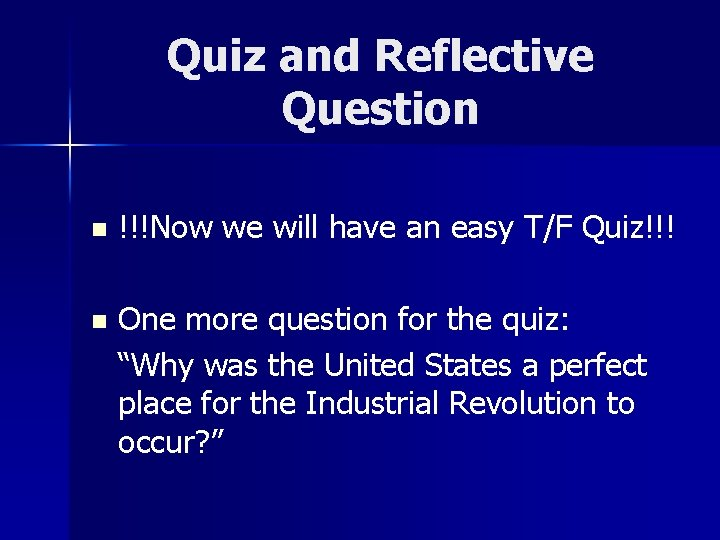 Quiz and Reflective Question n !!!Now we will have an easy T/F Quiz!!! n