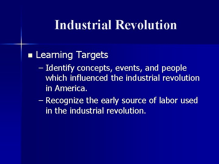 Industrial Revolution n Learning Targets – Identify concepts, events, and people which influenced the
