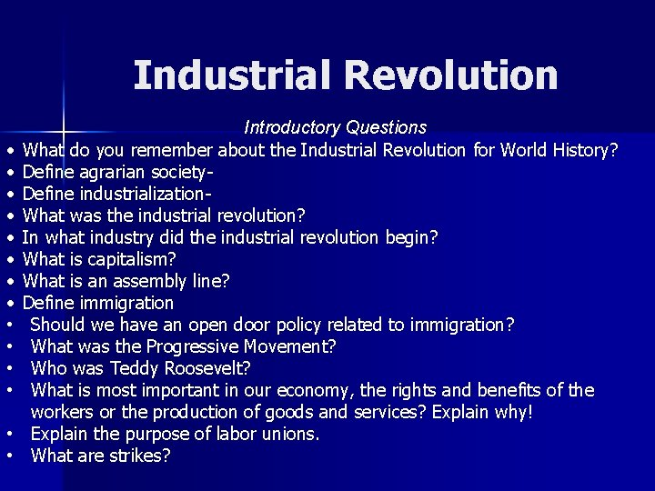 Industrial Revolution • • • • Introductory Questions What do you remember about the