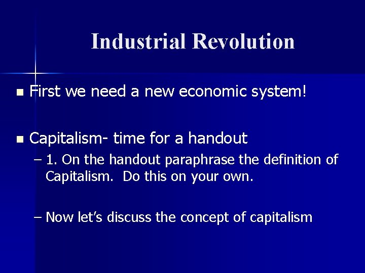Industrial Revolution n First we need a new economic system! n Capitalism- time for