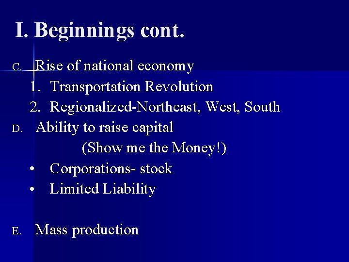 I. Beginnings cont. C. D. E. Rise of national economy 1. Transportation Revolution 2.