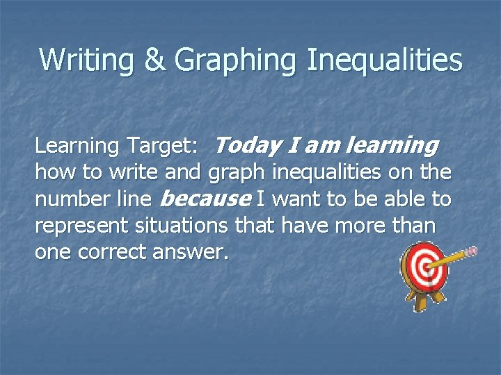 Writing & Graphing Inequalities Learning Target: Today I am learning how to write and