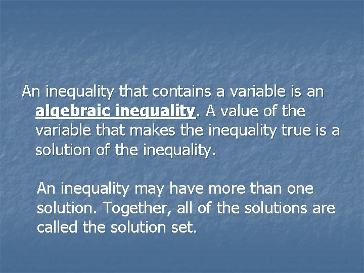 An inequality that contains a variable is an algebraic inequality. A value of the