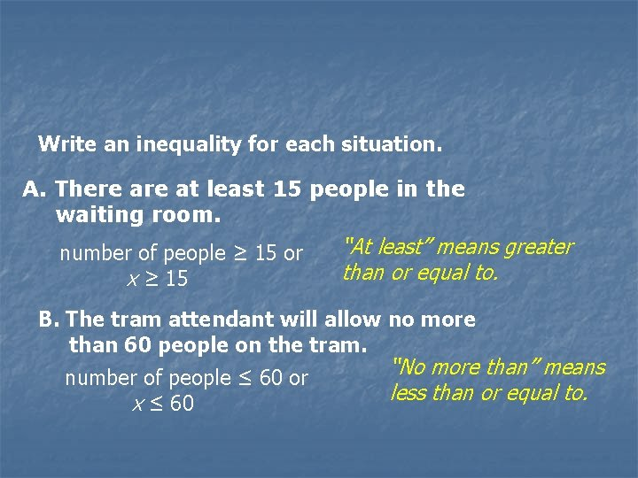 Write an inequality for each situation. A. There at least 15 people in the