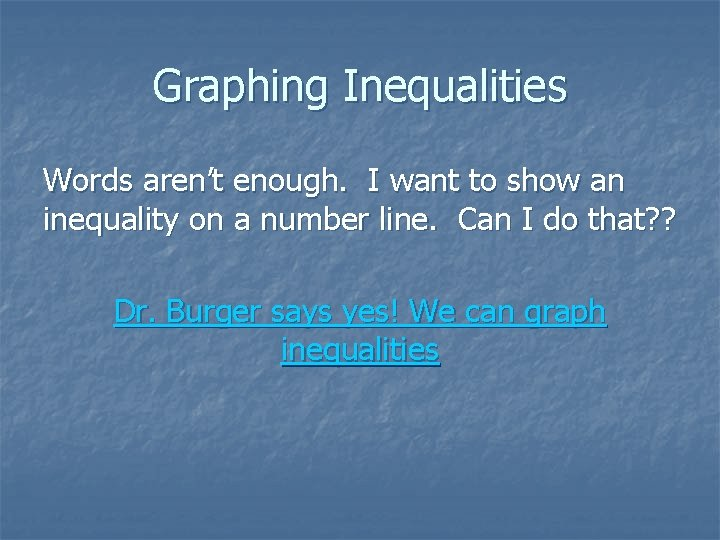 Graphing Inequalities Words aren't enough. I want to show an inequality on a number