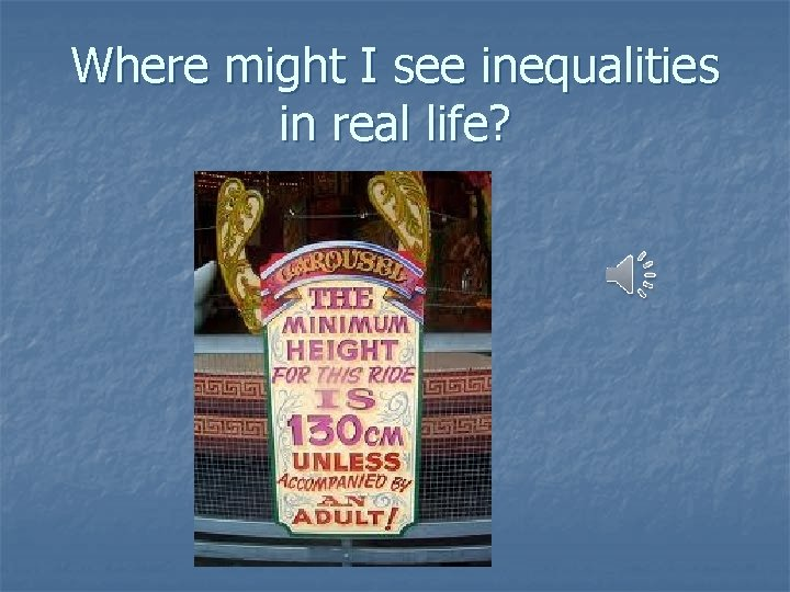 Where might I see inequalities in real life?