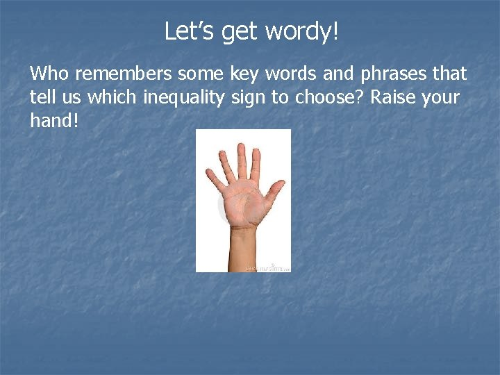Let's get wordy! Who remembers some key words and phrases that tell us which