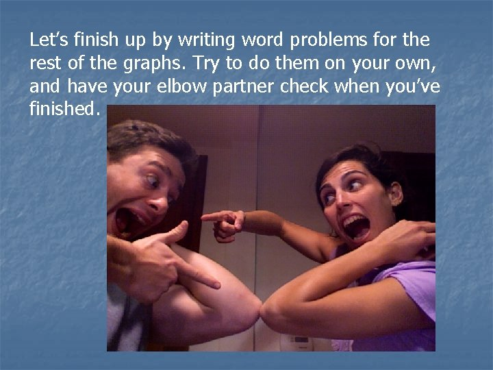 Let's finish up by writing word problems for the rest of the graphs. Try