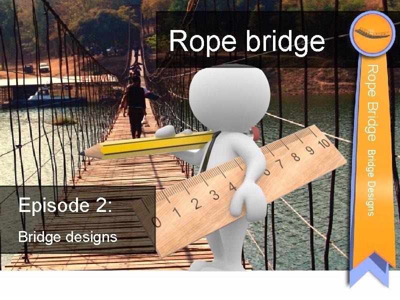 Rope bridge Rope Bridge designs Bridge Designs Episode 2: