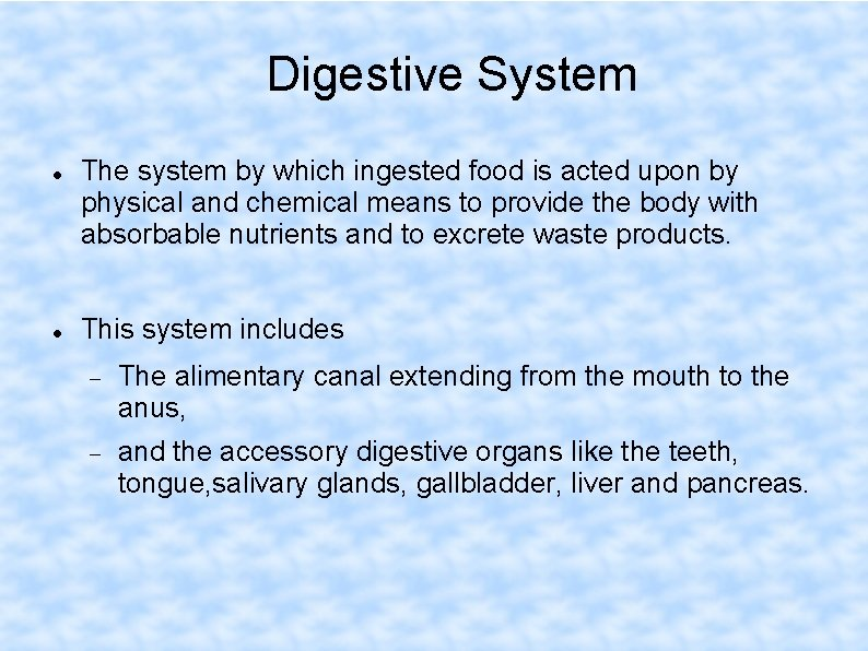 Digestive System The system by which ingested food is acted upon by physical and