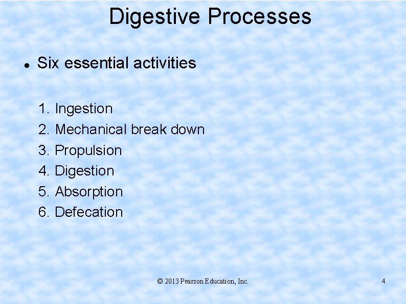 Digestive Processes Six essential activities 1. Ingestion 2. Mechanical break down 3. Propulsion 4.