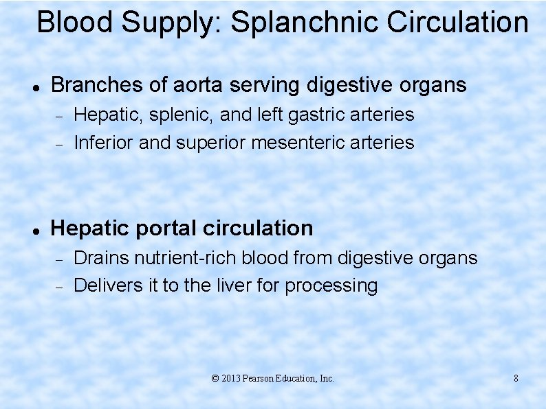 Blood Supply: Splanchnic Circulation Branches of aorta serving digestive organs Hepatic, splenic, and left