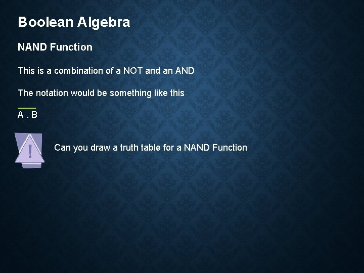 Boolean Algebra NAND Function This is a combination of a NOT and an AND