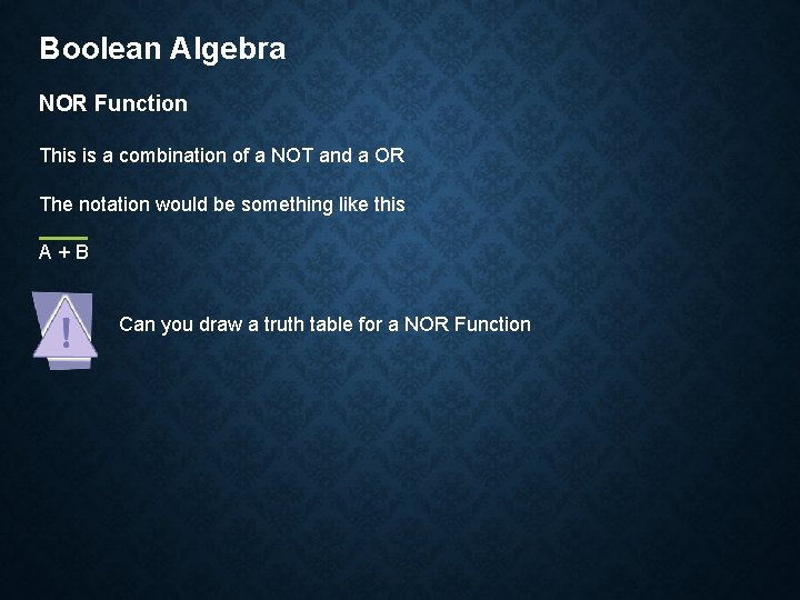 Boolean Algebra NOR Function This is a combination of a NOT and a OR