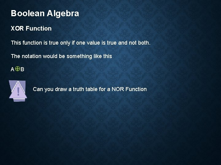Boolean Algebra XOR Function This function is true only if one value is true