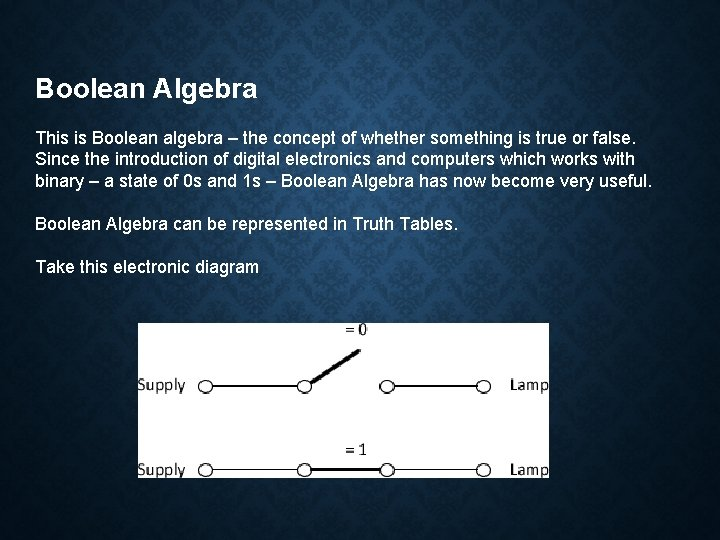 Boolean Algebra This is Boolean algebra – the concept of whether something is true