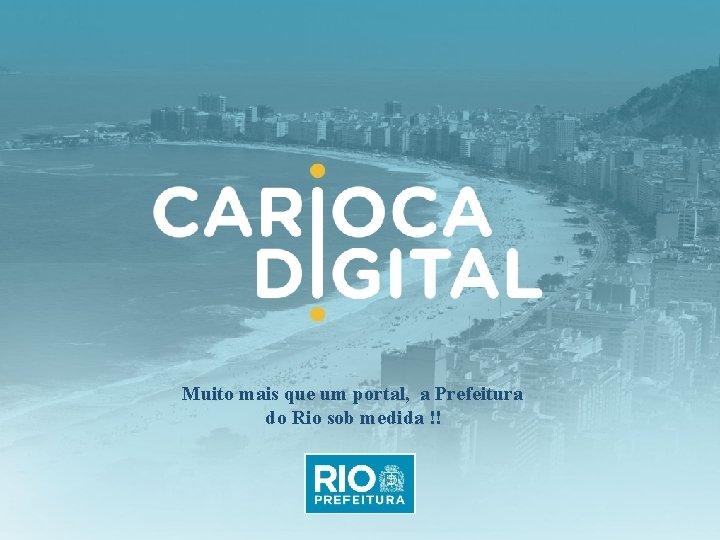 Muito mais que um portal, a Prefeitura do Rio sob medida !!