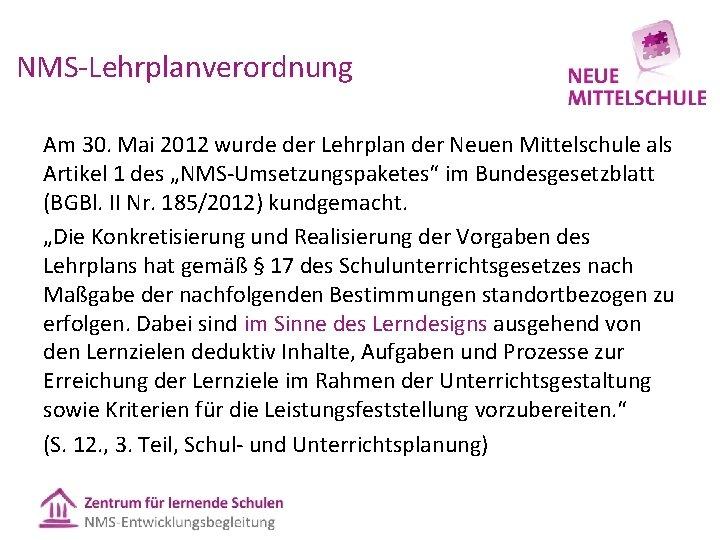 NMS Lehrplanverordnung Am 30. Mai 2012 wurde der Lehrplan der Neuen Mittelschule als Artikel