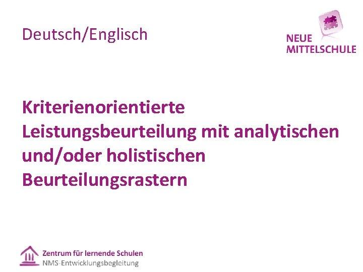 Deutsch/Englisch Kriterienorientierte Leistungsbeurteilung mit analytischen und/oder holistischen Beurteilungsrastern