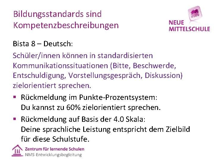 Bildungsstandards sind Kompetenzbeschreibungen Bista 8 – Deutsch: Schüler/innen können in standardisierten Kommunikationssituationen (Bitte, Beschwerde,