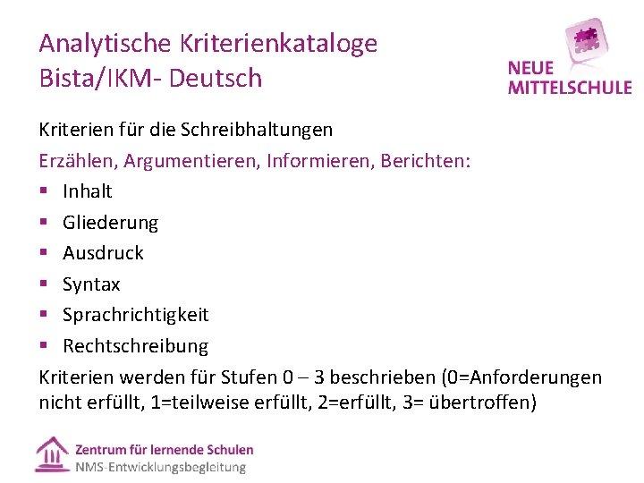 Analytische Kriterienkataloge Bista/IKM Deutsch Kriterien für die Schreibhaltungen Erzählen, Argumentieren, Informieren, Berichten: § Inhalt