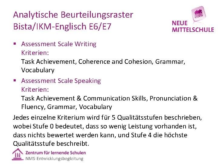 Analytische Beurteilungsraster Bista/IKM Englisch E 6/E 7 § Assessment Scale Writing Kriterien: Task Achievement,