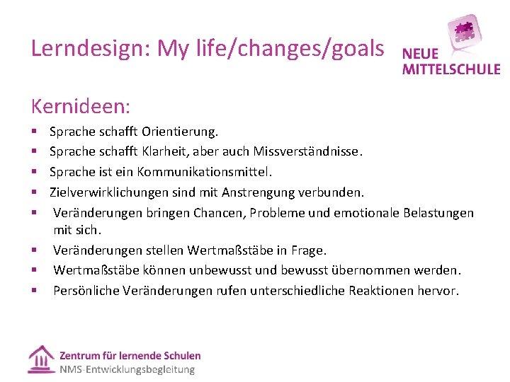 Lerndesign: My life/changes/goals Kernideen: Sprache schafft Orientierung. Sprache schafft Klarheit, aber auch Missverständnisse. Sprache