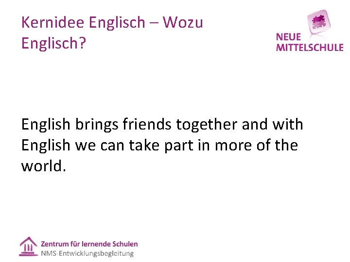Kernidee Englisch – Wozu Englisch? English brings friends together and with English we can