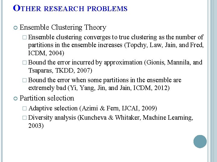 OTHER RESEARCH PROBLEMS Ensemble Clustering Theory � Ensemble clustering converges to true clustering as