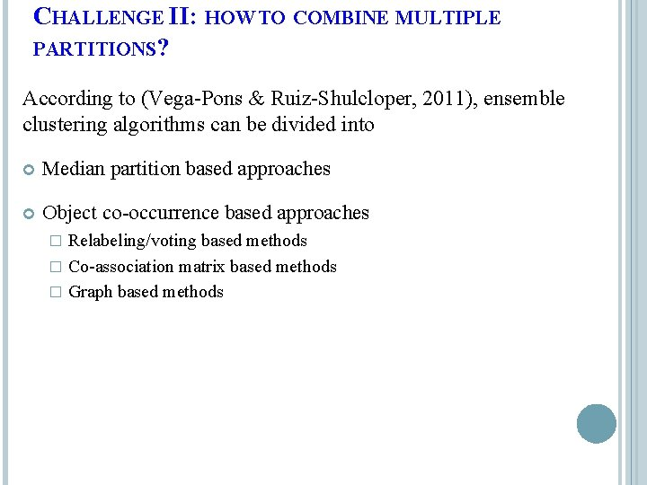 CHALLENGE II: HOW TO COMBINE MULTIPLE PARTITIONS? According to (Vega-Pons & Ruiz-Shulcloper, 2011), ensemble
