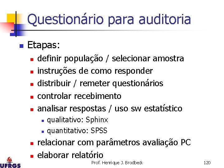 Questionário para auditoria n Etapas: n n n definir população / selecionar amostra instruções