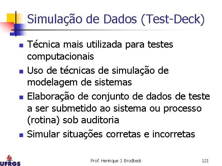 Simulação de Dados (Test-Deck) n n Técnica mais utilizada para testes computacionais Uso de