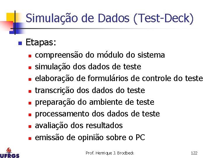 Simulação de Dados (Test-Deck) n Etapas: n n n n compreensão do módulo do