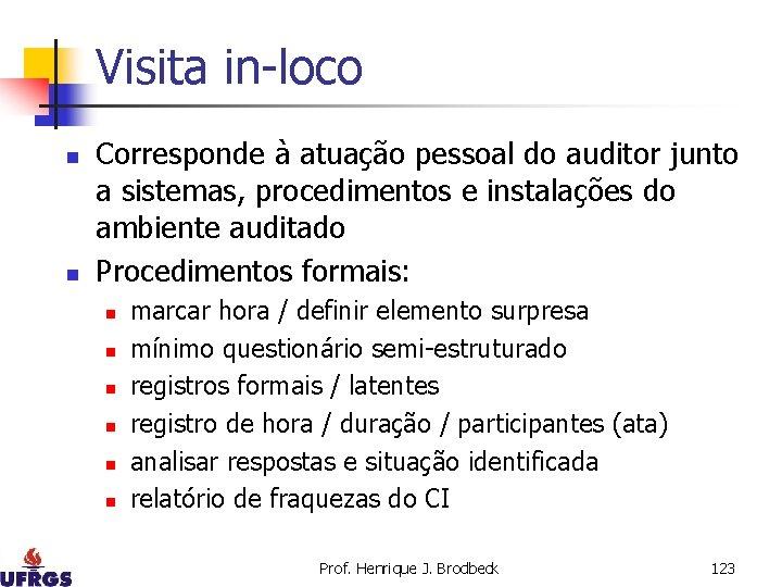 Visita in-loco n n Corresponde à atuação pessoal do auditor junto a sistemas, procedimentos