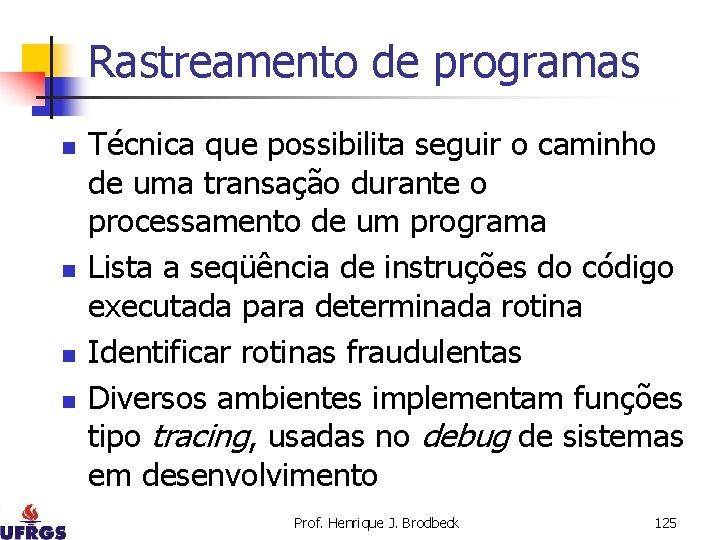 Rastreamento de programas n n Técnica que possibilita seguir o caminho de uma transação