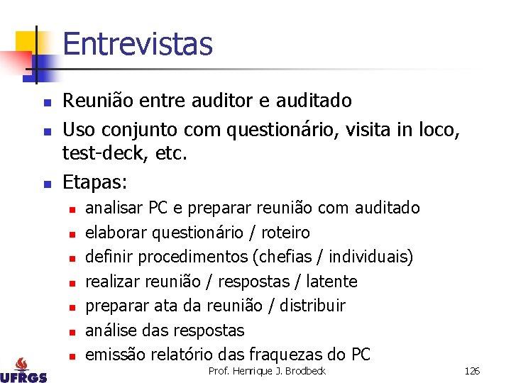 Entrevistas n n n Reunião entre auditor e auditado Uso conjunto com questionário, visita