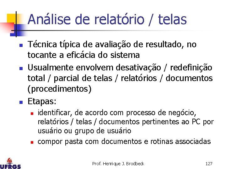 Análise de relatório / telas n n n Técnica típica de avaliação de resultado,