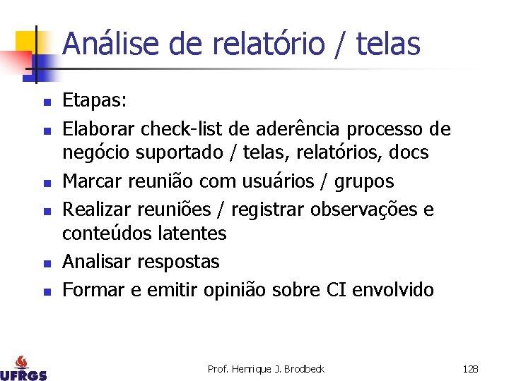 Análise de relatório / telas n n n Etapas: Elaborar check-list de aderência processo