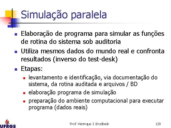 Simulação paralela n n n Elaboração de programa para simular as funções de rotina