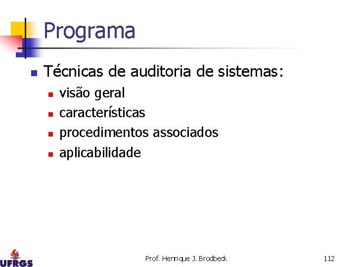 Programa n Técnicas de auditoria de sistemas: n n visão geral características procedimentos associados